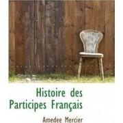 Histoire Des Participes Fran Ais by Amedee Mercier