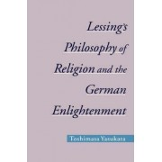 Lessings Philosophy of Religion and the German Enlightment by Toshimasa Yasukata