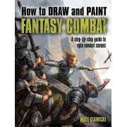 How to Draw and Paint Fantasy Combat by Matt Stawicki
