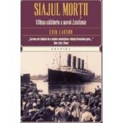 Siajul mortii. Ultima calatorie a navei Lusitania - Erik Larson