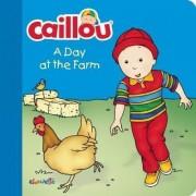 Caillou: A Day at the Farm by Joceline Sanschagrin