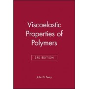 Viscoelastic Properties of Polymers by John D. Ferry