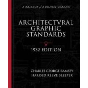 Architectural Graphics Standards for Architects, Engineers, Decorators, Builders and Draftsmen by Charles George Ramsey