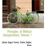 Principles of Biblical Interpretation, Volume I by Charles Hughes Terrot August Ernesti