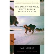 The Call of the Wild: WITH White Fang AND To Build a Fire by Jack London