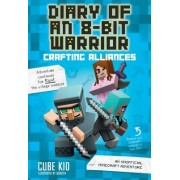 Diary of an 8-Bit Warrior: Crafting Alliances: An Unofficial Minecraft Adventure
