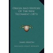Origin and History of the New Testament (1871) by Sj James Martin