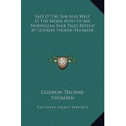 East O' the Sun and West O' the Moon with Other Norwegian Folk Tales Retold by Gudrun Thorne-Thomsen by Gudrun Thorne-Thomsen