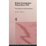 British Immigration Policy Since 1939 by Ian R.G. Spencer