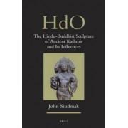 The Hindu-Buddhist Sculpture of Ancient Kashmir and Its Influences by John Siudmak