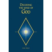 Decoding the Mind of God by O M Kelly