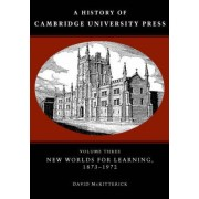 A History of Cambridge University Press: Volume 3, New Worlds for Learning, 1873-1972 by David McKitterick