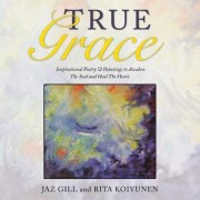 True Grace: Inspirational Poetry & Paintings to Awaken the Soul and Heal the Heart