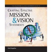 The Fieldstone Alliance Nonprofit Guide to Crafting Effective Mission and Vision Statements by Emil Angelica