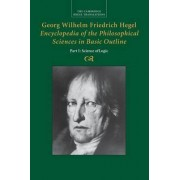 Georg Wilhelm Friedrich Hegel: Encyclopedia of the Philosophical Sciences in Basic Outline, Part 1, Science of Logic by Georg Wilhelm Fredrich Hegel