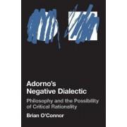 Adorno's Negative Dialectic by Brian O'Connor
