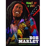 Wake Up and Live: The Life of Bob Marley by Jim McCarthy