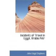 Incidents of Travel in Egypt, Arabia Petraba, and the Holy Land, Volume II by John Lloyd Stephens