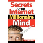 Secrets of the Internet Millionaire Mind by Matt Bacak