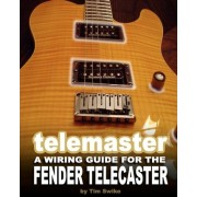 Telemaster a Wiring Guide for the Fender Telecaster by Tim Swike