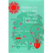 Biomass for Renewable Energy, Fuels and Chemicals by Donald L. Klass