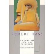 Twentieth Century Pleasures: Prose on Poetry by Robert Hass