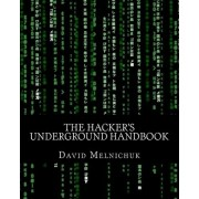 The Hacker's Underground Handbook by David Melnichuk
