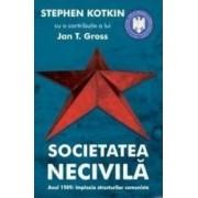 Societatea necivila - Stephen Kotkin Jan T. Gross