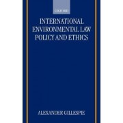 International Environmental Law, Policy and Ethics by Alexander Gillespie