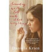 Someday We'll Tell Each Other Everything by Daniela Krien