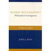 Reading Wittgenstein's Philosophical Investigations by John J. Ross