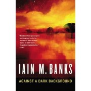 Against a Dark Background by Iain M Banks
