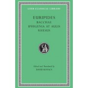 Bacchae: WITH Iphigenia at Aulis AND Rhesus by Euripidies