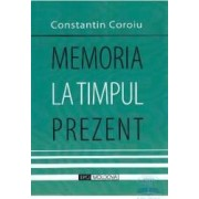 Memoria la timpul prezent - Constantin Coroiu