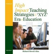 High-Impact Teaching Strategies for the 'XYZ' Era of Education by Richard Howell Allen