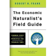 The Economic Naturalist's Field Guide by Robert Frank