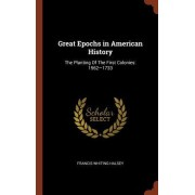 Great Epochs in American History: The Planting of the First Colonies: 1562-1733