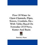 Flow of Water in Open Channels, Pipes, Sewers, Conduits, Etc. by Patrick J Flynn