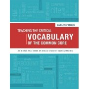 Teaching the Critical Vocabulary of the Common Core by Dr Marilee Sprenger