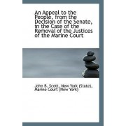 An Appeal to the People, from the Decision of the Senate, in the Case of the Removal of the Justices by New York (State) Marine Court B Scott