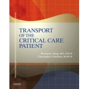 Transport of the Critical Care Patient + Rapid Transport of the Critical Care Patient by Rosemary Adam