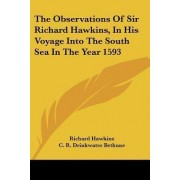 The Observations of Sir Richard Hawkins, in His Voyage Into the South Sea in the Year 1593 by Secretary of a New History of Ireland Richard Hawkins