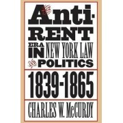 The Anti-Rent Era in New York Law and Politics, 1839-1865 by Charles W. McCurdy