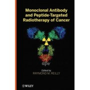 Monoclonal Antibody and Peptide-Targeted Radiotherapy of Cancer by Raymond M. Reilly