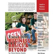 Excel 2010 - Business Basics and Beyond by Chris Smitty Smith