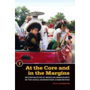 At the Core and in the Margins: Incorporation of Mexican Immigrants in Two Rural Midwestern Communities