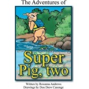 The Adventures of Super Pig by Roxanna Andrews
