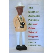 The Death of Authentic Primitive Art and Other Tales of Progress by Shelly Errington