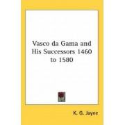 Vasco Da Gama and His Successors 1460 to 1580 by K. G. Jayne