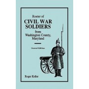 Roster of Civil War Soldiers from Washington County, Maryland. Second Edition by Roger Keller